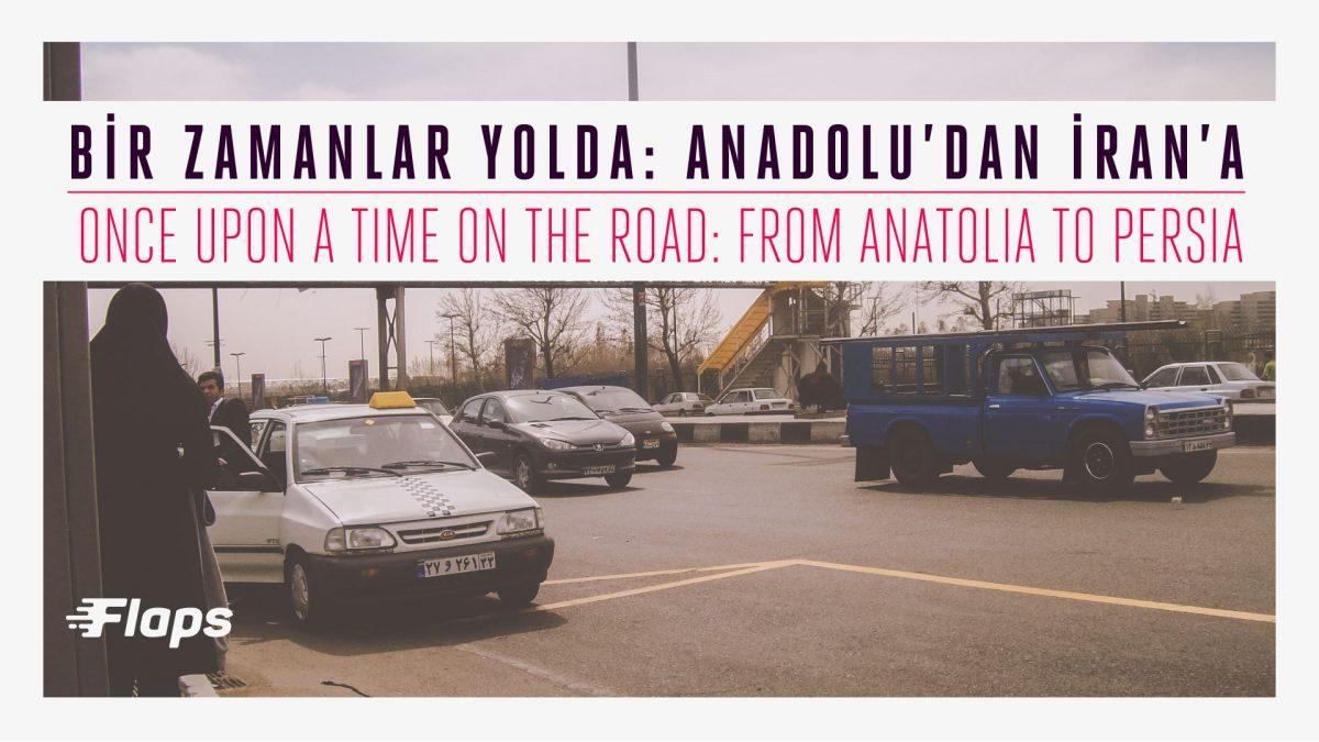 Bir Zamanlar Yolda: Anadolu'dan İran'a