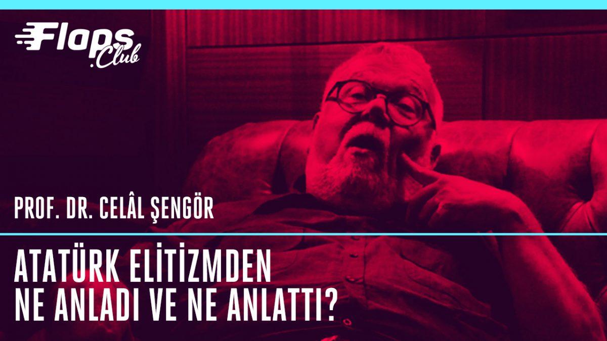 Celâl Şengör – Atatürk Elitizmden Ne Anladı?