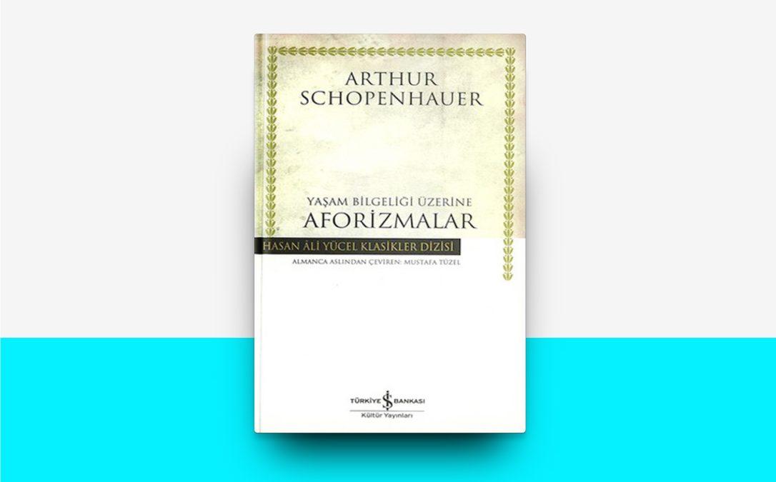 Yaşam Bilgeliği Üzerine Aforizmalar – Arthur Schopenhauer | #11